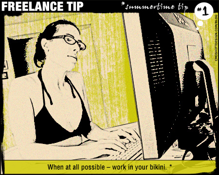 Freelance Tip #1: When at all possible –work in your bikini. *summertime tip